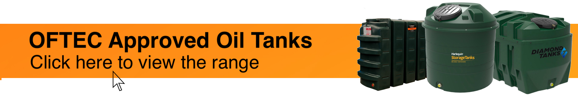 Photograph of Carbery 1100R Rectangular Slimline Single Skin Heating Oil Tank, Harlequin 1450HQi Vertical Bunded Oil Tank and Diamond 1650HZB Horizontal Bunded Oil Tank on an orange background. Accompanying text states 'Click here to view our range of OFTEC Approved Oil Tanks'.